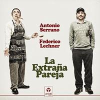 Antonio Serrano y Federico Lechner La Extraña Pareja